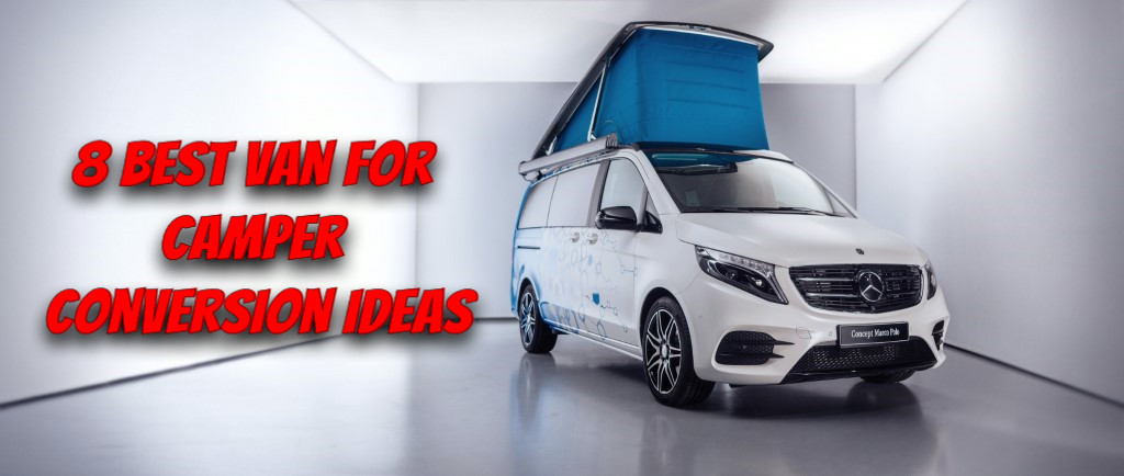 Best Van for Camper Conversion Ideas Less Budget