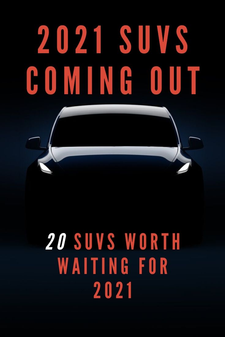 Best  Of 2021 2021 SUVs Coming Out   Best SUVs Worth Waiting For 2021